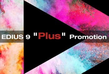 "EDIUS 9 ""Plus"" Promotion"